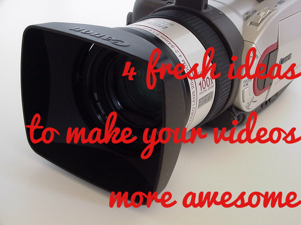 4 fresh ideas to make your videos more awesome